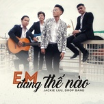 em dang the nao (single) - jackie luu, drop band