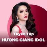 nhung bai hat hay nhat cua huong giang idol - huong giang idol