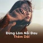 dung lam noi dau them dai - v.a