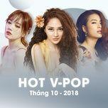 nhac viet hot thang 10/2018 - v.a