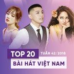 top 20 bai hat viet nam tuan 42/2018 - v.a
