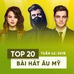 top 20 bai hat au my tuan 42/2018 - v.a