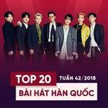 top 20 bai hat han quoc tuan 42/2018 - v.a