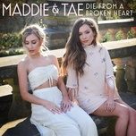 die from a broken heart (single) - maddie & tae