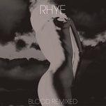 blood remixed (part 1) (single) - rhye