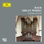 bach 333: organ works - christian schmitt