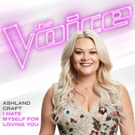 i hate myself for loving you (the voice performance) (single) - ashland craft