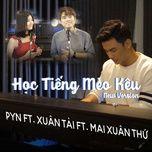 hoc tieng meo keu (new version) (single) - acy xuan tai, pyn