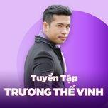 nhung bai hat hay nhat cua truong the vinh - truong the vinh