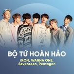 bo tu hoan hao: ikon, wanna one, seventeen, pentagon - ikon, wanna one, seventeen, pentagon