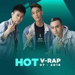 nhac v-rap hot thang 07/2018 - v.a