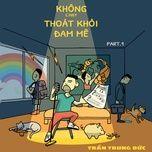 khong chay thoat khoi dam me (part 1) - tran trung duc