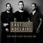 you don't get to love me (single) - east adelaide
