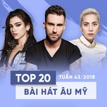 top 20 bai hat au my tuan 43/2018 - v.a