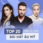 top 20 bai hat au my tuan 43/2018 - v.a