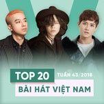 top 20 bai hat viet nam tuan 43/2018 - v.a