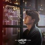 dam ngoc nghech mot lan / 你敢不敢再傻一次 (ep) - ngo khac quan (kenji wu)