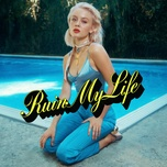 ruin my life (single) - zara larsson