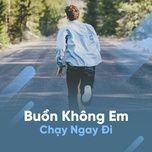 buon khong em chay ngay di - v.a