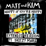 happy if you're happy (extended version) (single) - matt, kim, skizzy mars