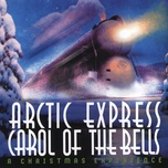 carol of the bells: a christmas experience - arctic express