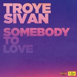somebody to love (single) - troye sivan