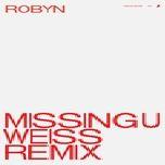 missing u (weiss remix) (single) - robyn