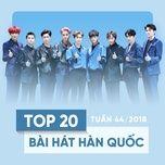 top 20 bai hat han quoc tuan 44/2018 - v.a