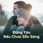 dung yeu neu chua san sang - v.a