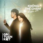 khong the cham duoc em (single) - gin tuan kiet