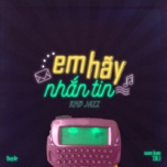 em hay nhan tin (rnb jazz version) (single) - huy le, nam kun