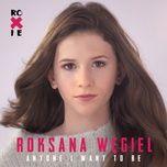 anyone i want to be (single) - roksana wegiel
