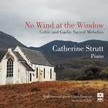 no wind at the window: celtic and gaelic sacred melodies - catherine strutt