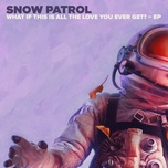 what if this is all the love you ever get (ep) - snow patrol