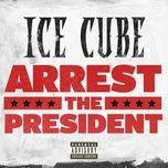 arrest the president (single) - ice cube
