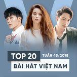 top 20 bai hat viet nam tuan 45/2018 - v.a