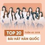 top 20 bai hat han quoc tuan 45/2018 - v.a