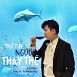 thu tim nguoi thay the (single) - chi thien