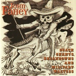 death chants, breakdowns and military waltzes - john fahey