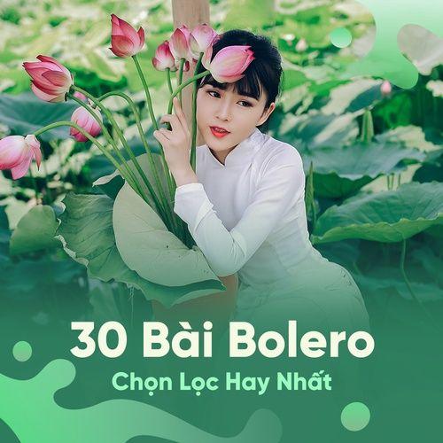 Tuyển Chọn 30 Bài Bolero Chọn Lọc Hay Nhất