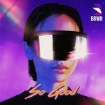so good (single) - brwn