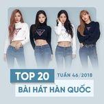 top 20 bai hat han quoc tuan 46/2018 - v.a
