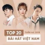 top 20 bai hat viet nam tuan 46/2018 - v.a