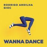 wanna dance (single) - rodrigo ardilha, gioc