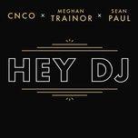 hey dj (single) - cnco, meghan trainor, sean paul