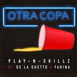 otra copa (single) - play-n-skillz, de la ghetto, farina
