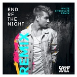 end of the night (white chocolate remix) (single) - danny avila