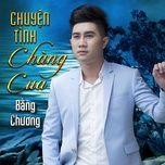 chuyen tinh chang cua (single) - bang chuong