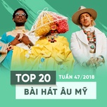 top 20 bai hat au my tuan 47/2018 - v.a