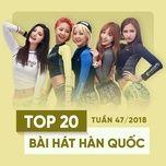 top 20 bai hat han quoc tuan 47/2018 - v.a